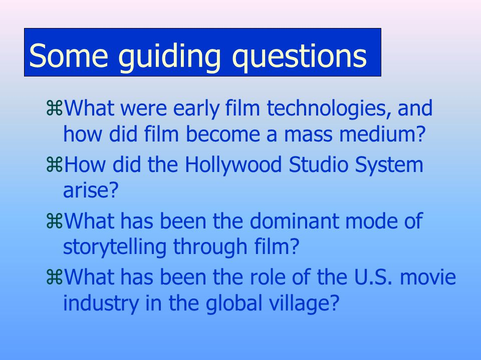 Some guiding questions zWhat were early film technologies, and how did film become a mass medium.
