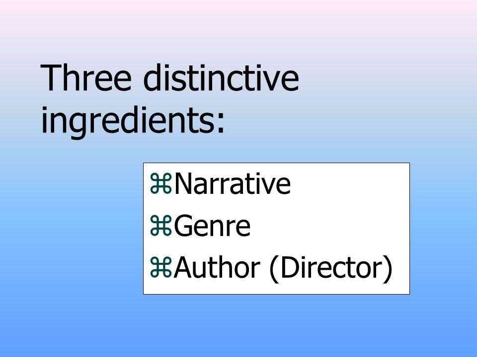 Three distinctive ingredients: zNarrative zGenre zAuthor (Director)