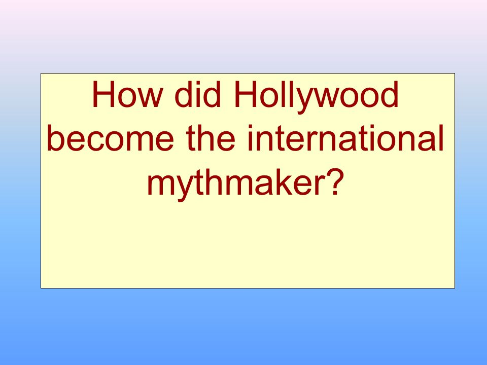 How did Hollywood become the international mythmaker