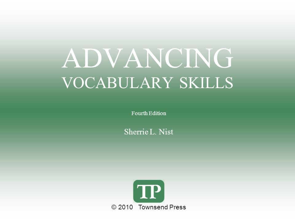ADVANCING VOCABULARY SKILLS Fourth Edition Sherrie L. Nist © 2010 Townsend Press