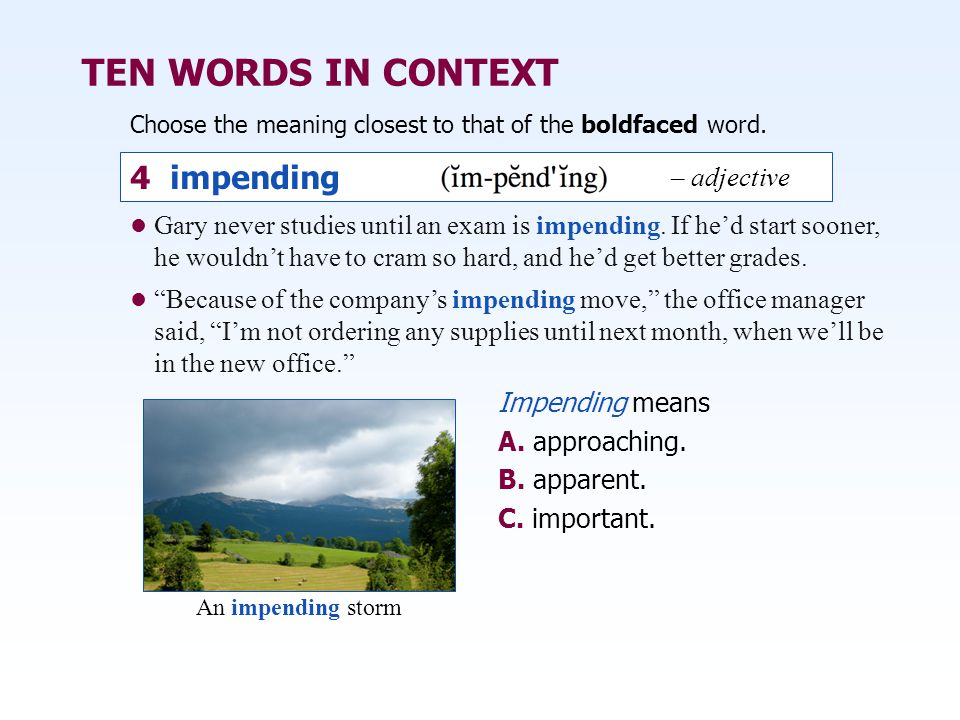 TEN WORDS IN CONTEXT Gary never studies until an exam is impending.