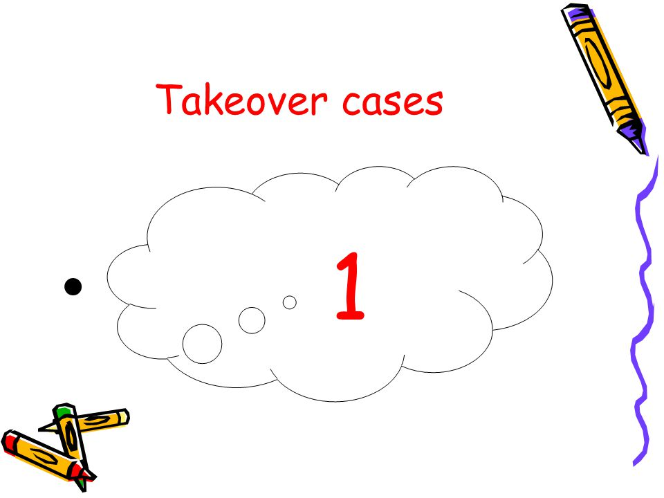 Takeover cases 1