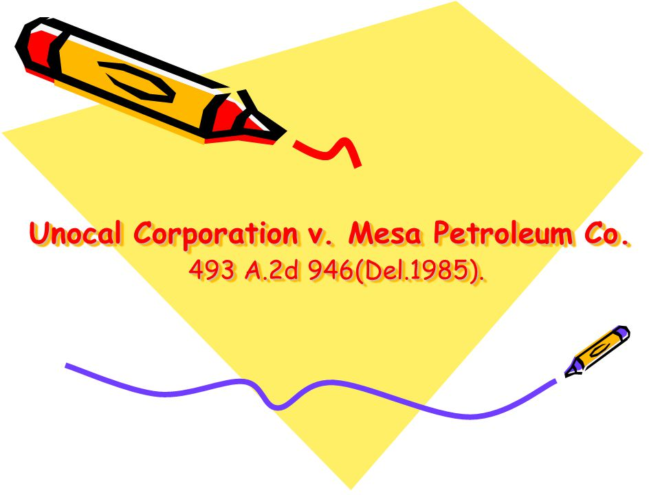 Unocal Corporation v. Mesa Petroleum Co. 493 A.2d 946(Del.1985).