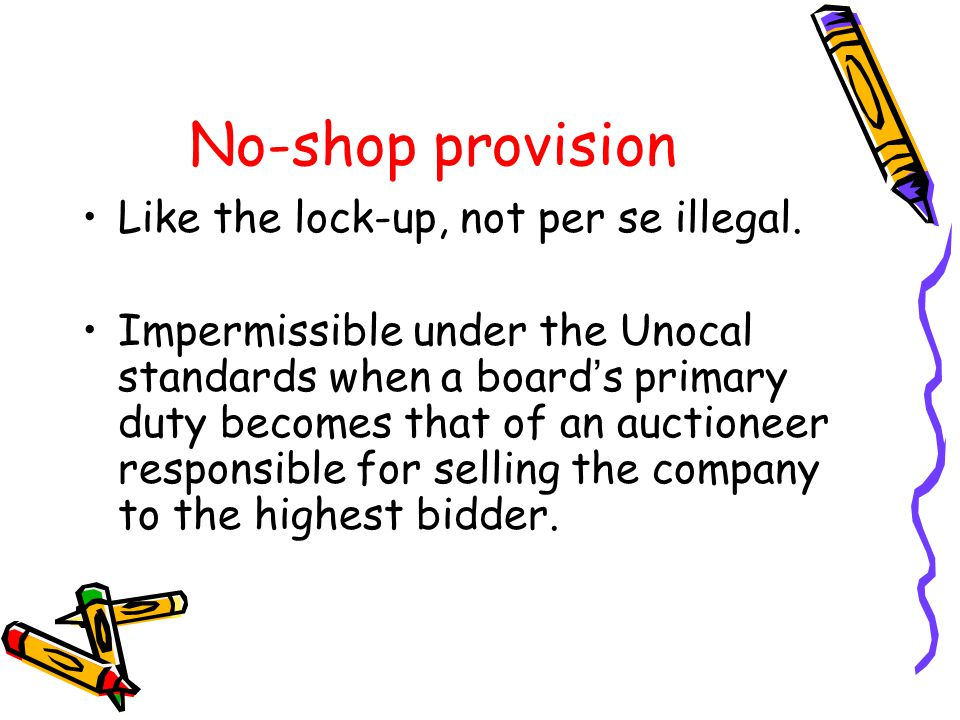 No-shop provision Like the lock-up, not per se illegal.