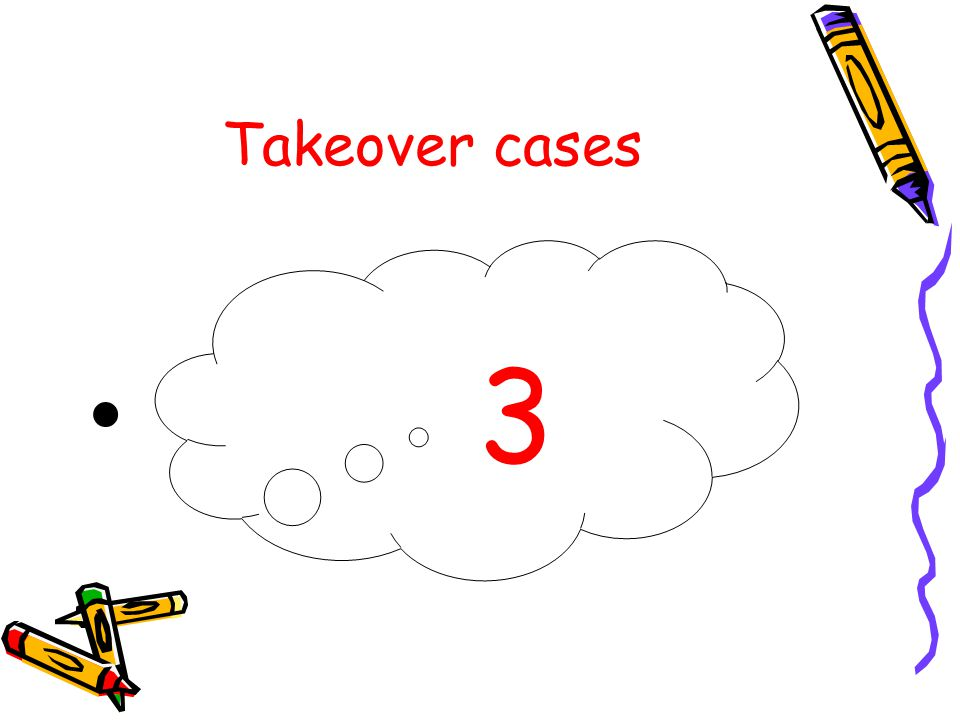 Takeover cases 3