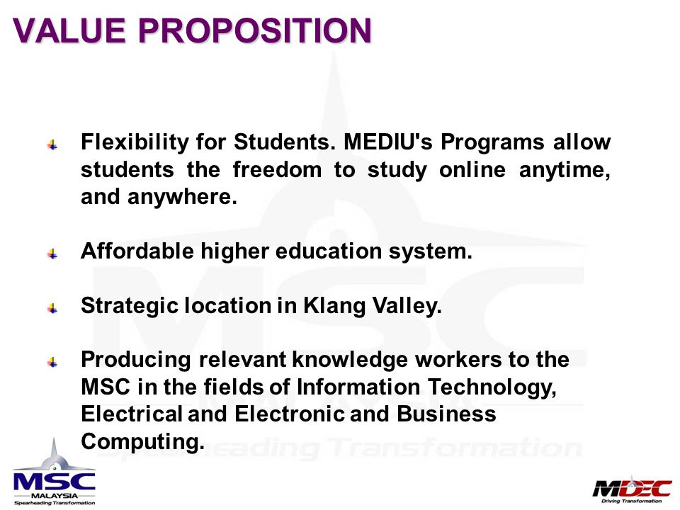 VALUE PROPOSITION Flexibility for Students. MEDIU's Programs allow students the freedom to study online anytime, and anywhere. Affordable higher educa