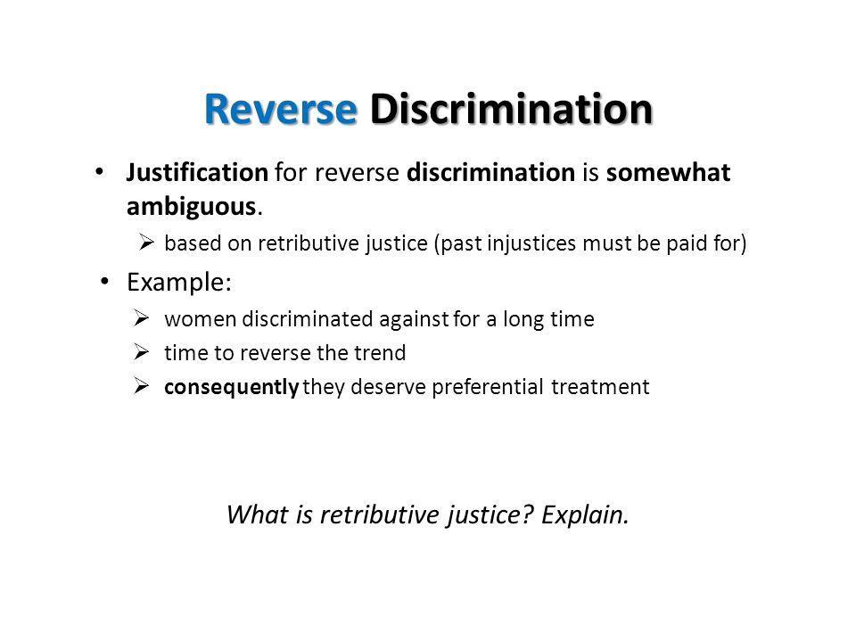Reverse Discrimination Justification for reverse discrimination is somewhat ambiguous.