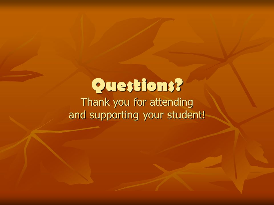 Questions Thank you for attending and supporting your student!