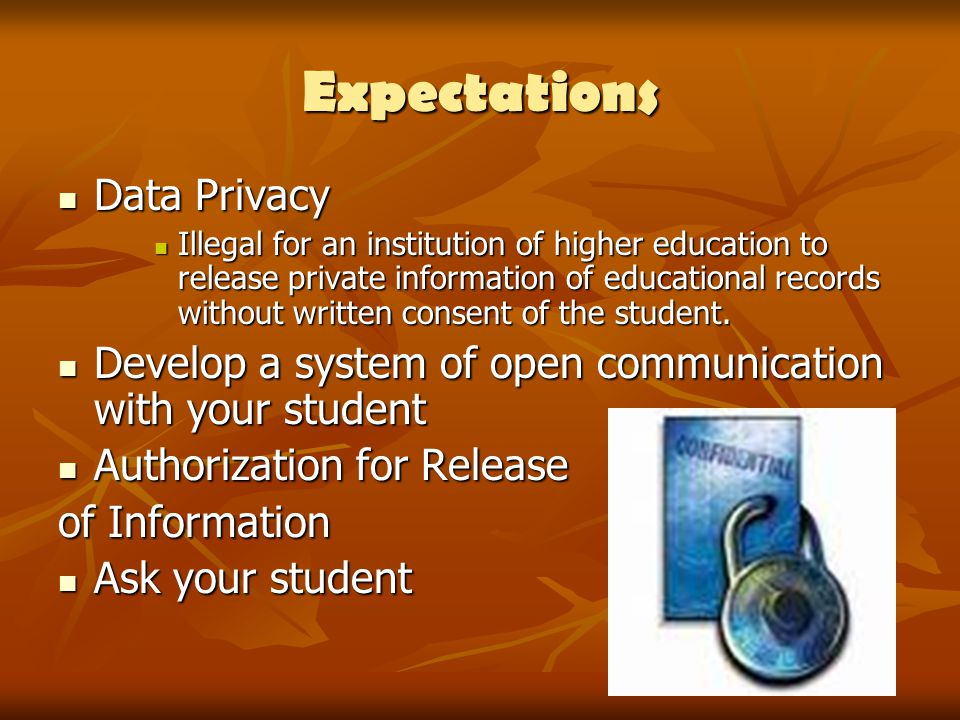 Expectations Data Privacy Data Privacy Illegal for an institution of higher education to release private information of educational records without written consent of the student.