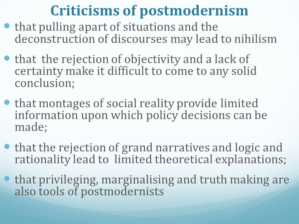 Criticisms of postmodernism that pulling apart of situations and the deconstruction of discourses may lead to nihilism that the rejection of objectivi