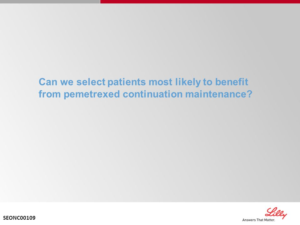 Can we select patients most likely to benefit from pemetrexed continuation maintenance? SEONC00109