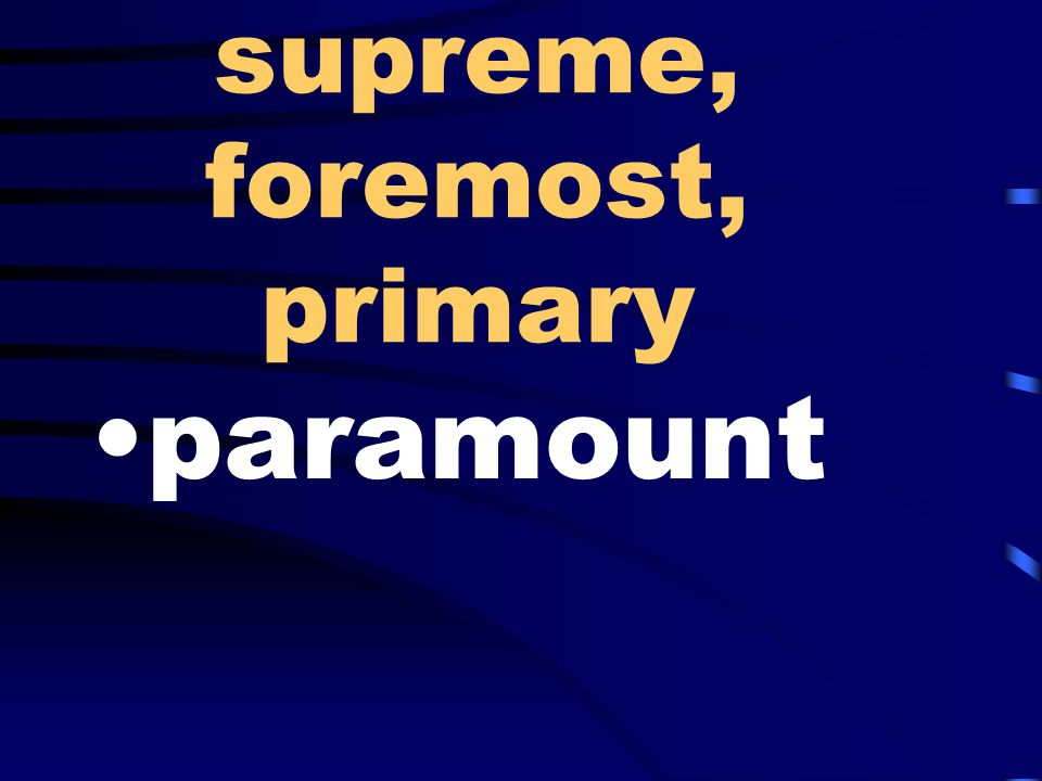 supreme, foremost, primary paramount
