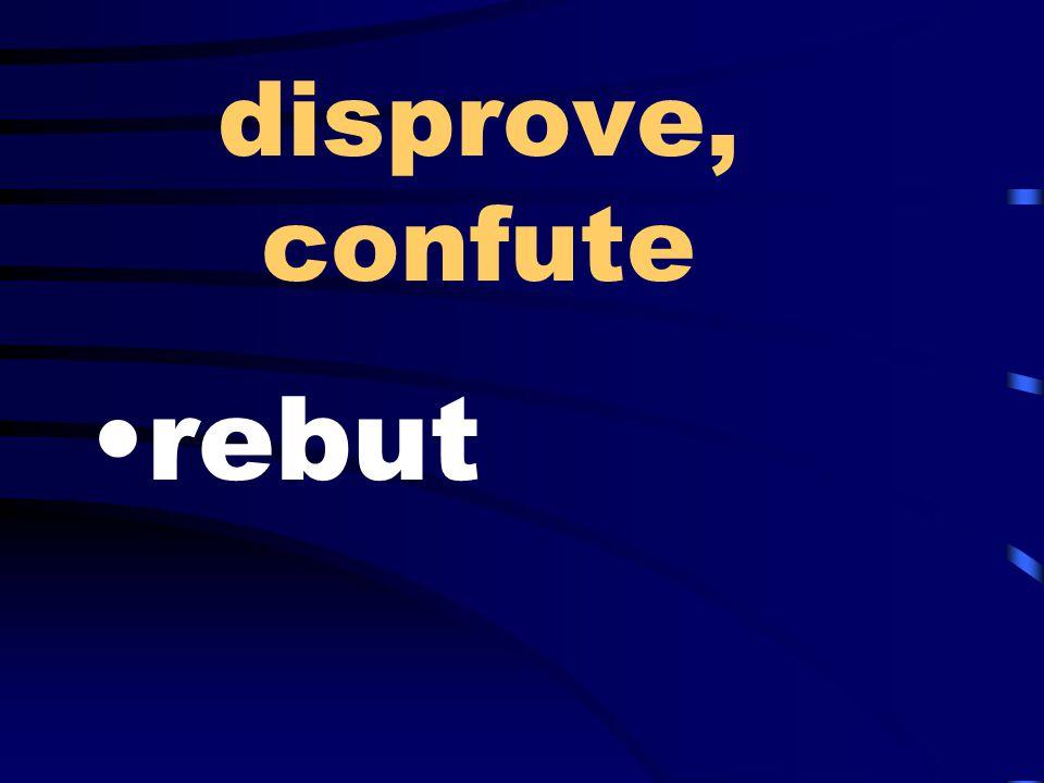 disprove, confute rebut