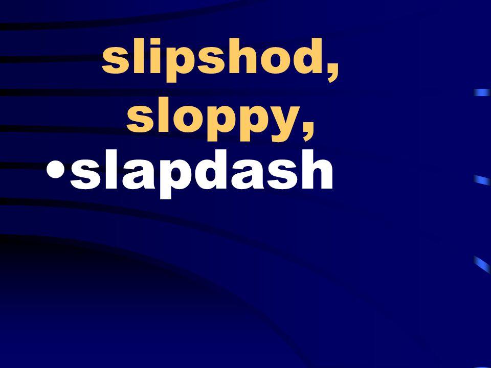 slipshod, sloppy, slapdash
