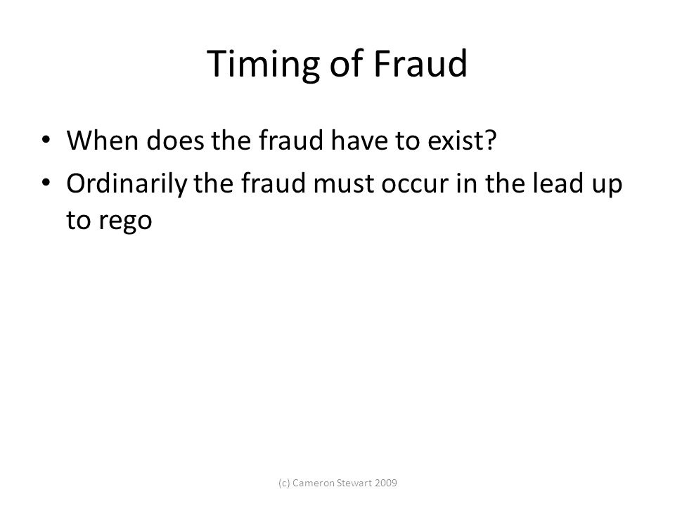 Timing of Fraud When does the fraud have to exist.