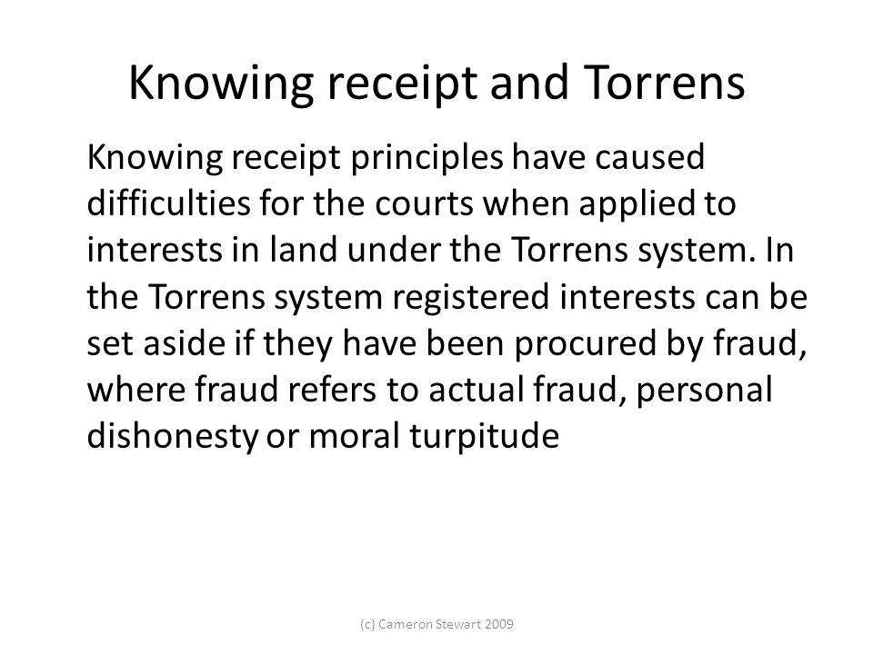 Knowing receipt and Torrens Knowing receipt principles have caused difficulties for the courts when applied to interests in land under the Torrens system.