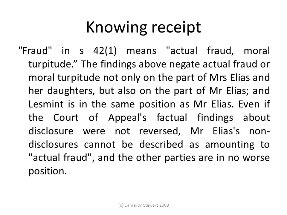 Knowing receipt Fraud in s 42(1) means actual fraud, moral turpitude. The findings above negate actual fraud or moral turpitude not only on the part of Mrs Elias and her daughters, but also on the part of Mr Elias; and Lesmint is in the same position as Mr Elias.
