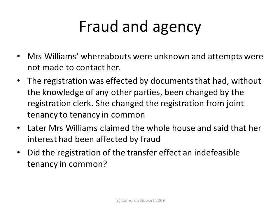 Fraud and agency Mrs Williams whereabouts were unknown and attempts were not made to contact her.
