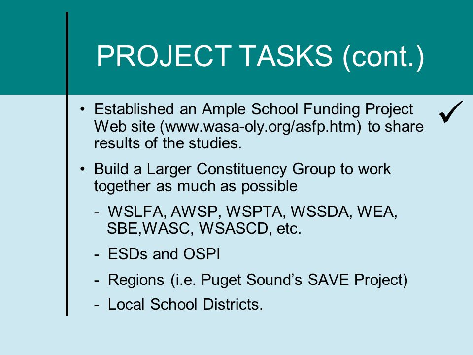 PROJECT TASKS (cont.) Established an Ample School Funding Project Web site (www.wasa-oly.org/asfp.htm) to share results of the studies.