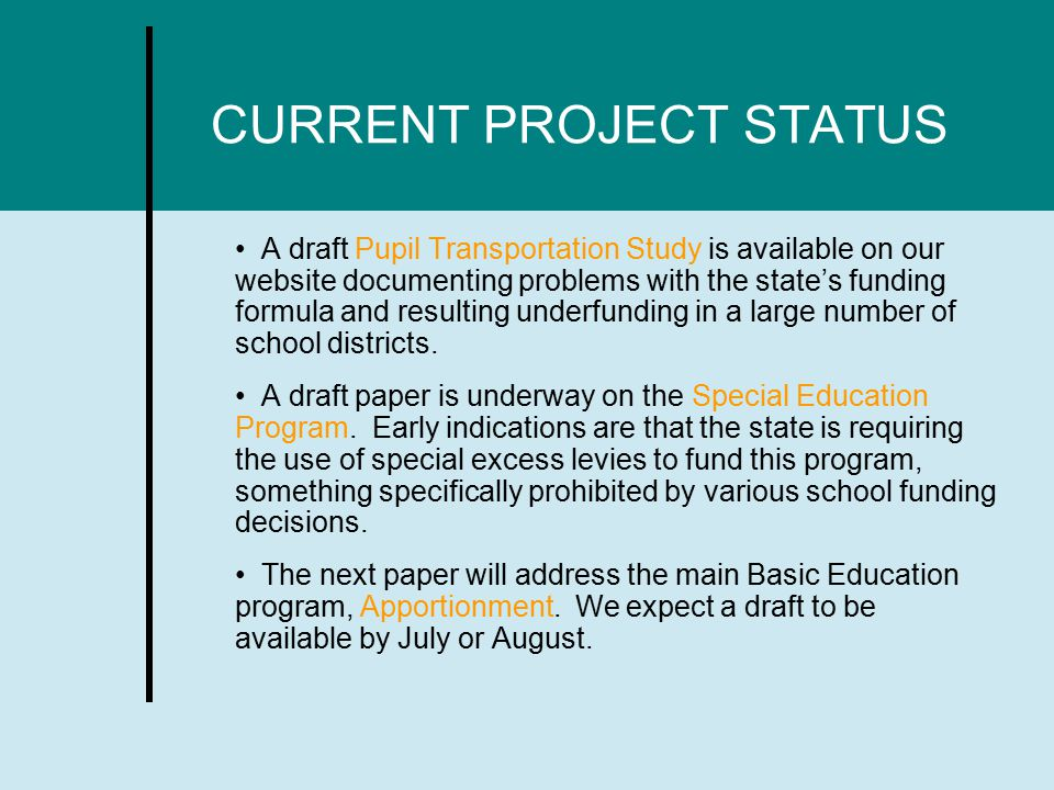 CURRENT PROJECT STATUS A draft Pupil Transportation Study is available on our website documenting problems with the state's funding formula and resulting underfunding in a large number of school districts.
