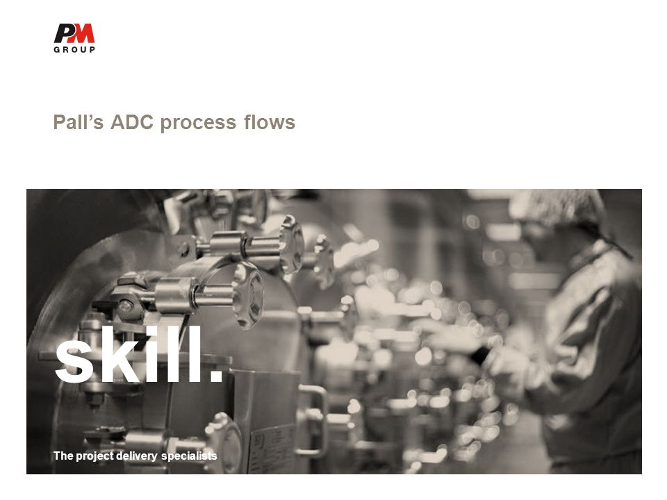 The project delivery specialists Pall's ADC process flows skill. The project delivery specialists