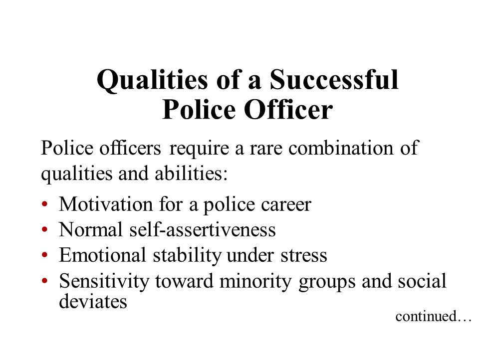 Qualities of a Successful Police Officer Police officers require a rare combination of qualities and abilities: Motivation for a police career Normal