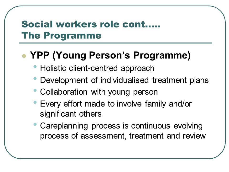 Social workers role cont…..