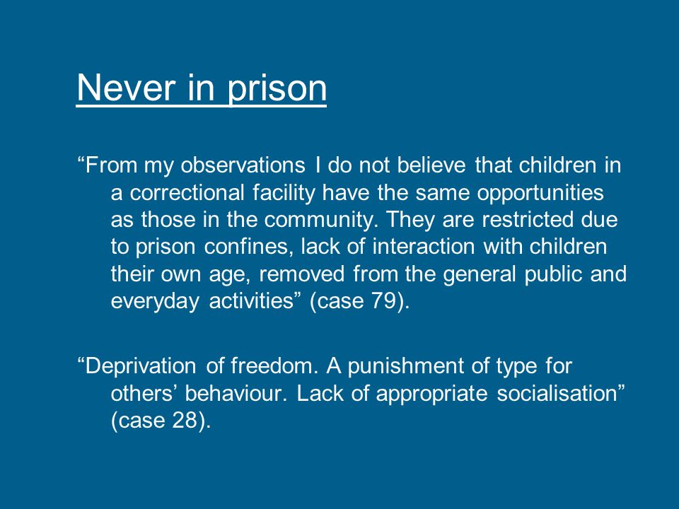Never in prison From my observations I do not believe that children in a correctional facility have the same opportunities as those in the community.