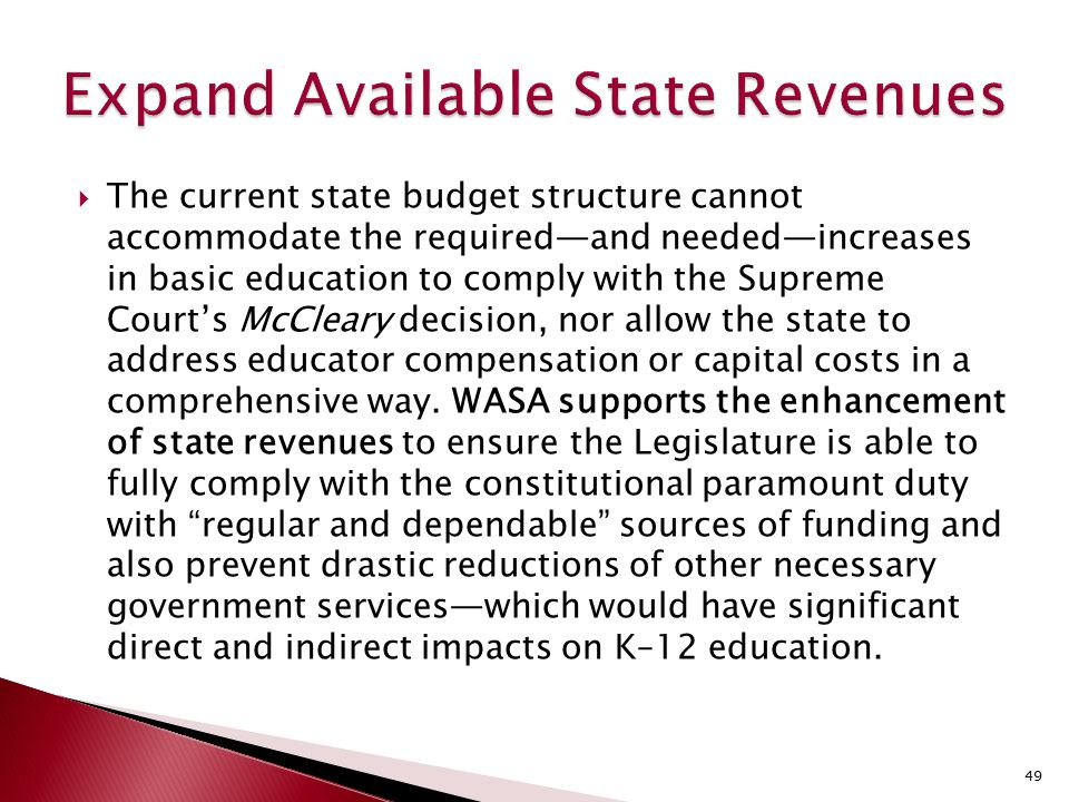  The current state budget structure cannot accommodate the required—and needed—increases in basic education to comply with the Supreme Court's McCleary decision, nor allow the state to address educator compensation or capital costs in a comprehensive way.