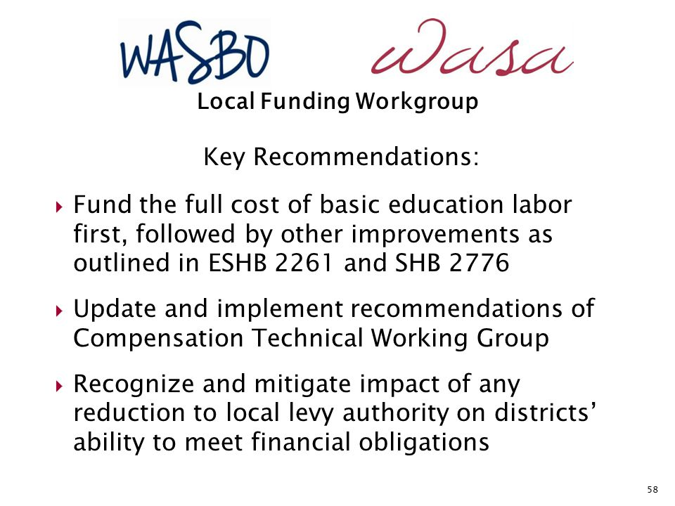 Key Recommendations:  Fund the full cost of basic education labor first, followed by other improvements as outlined in ESHB 2261 and SHB 2776  Updat