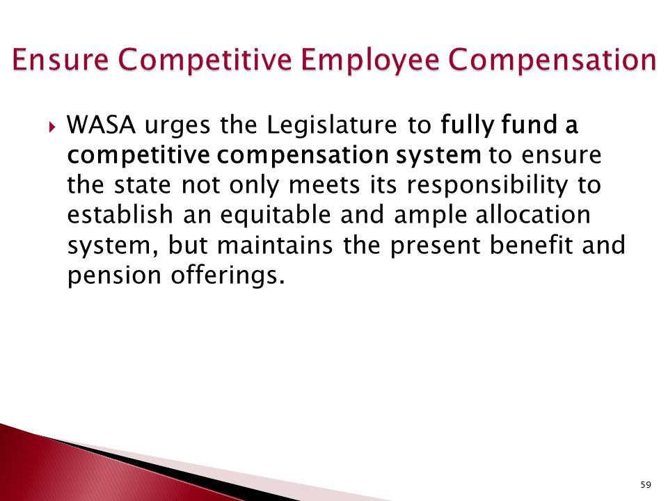  WASA urges the Legislature to fully fund a competitive compensation system to ensure the state not only meets its responsibility to establish an equ