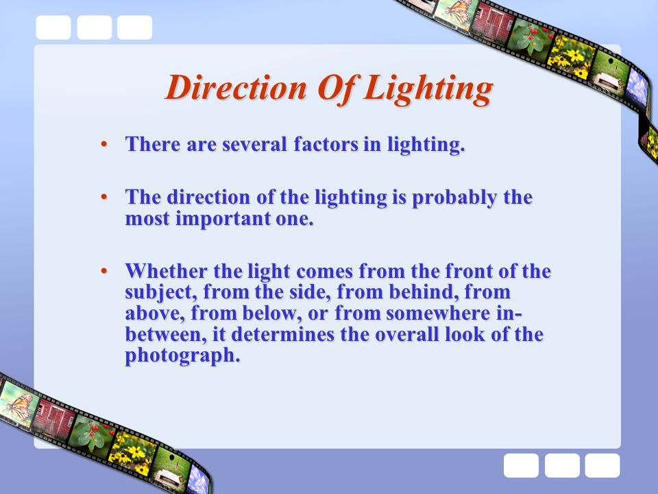 Direction Of Lighting There are several factors in lighting.There are several factors in lighting.