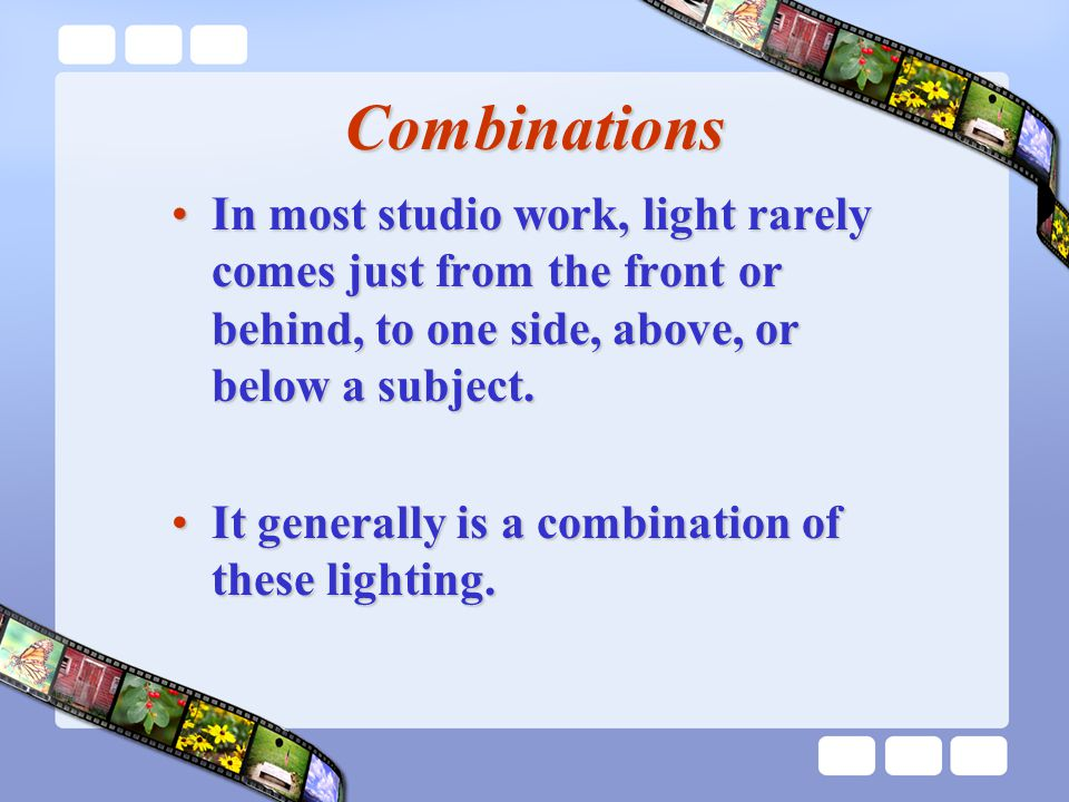 Combinations It generally is a combination of these lighting.It generally is a combination of these lighting.