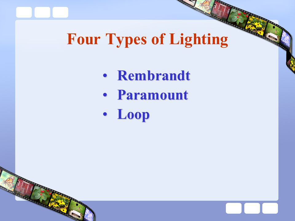 Four Types of Lighting RembrandtRembrandt ParamountParamount LoopLoop