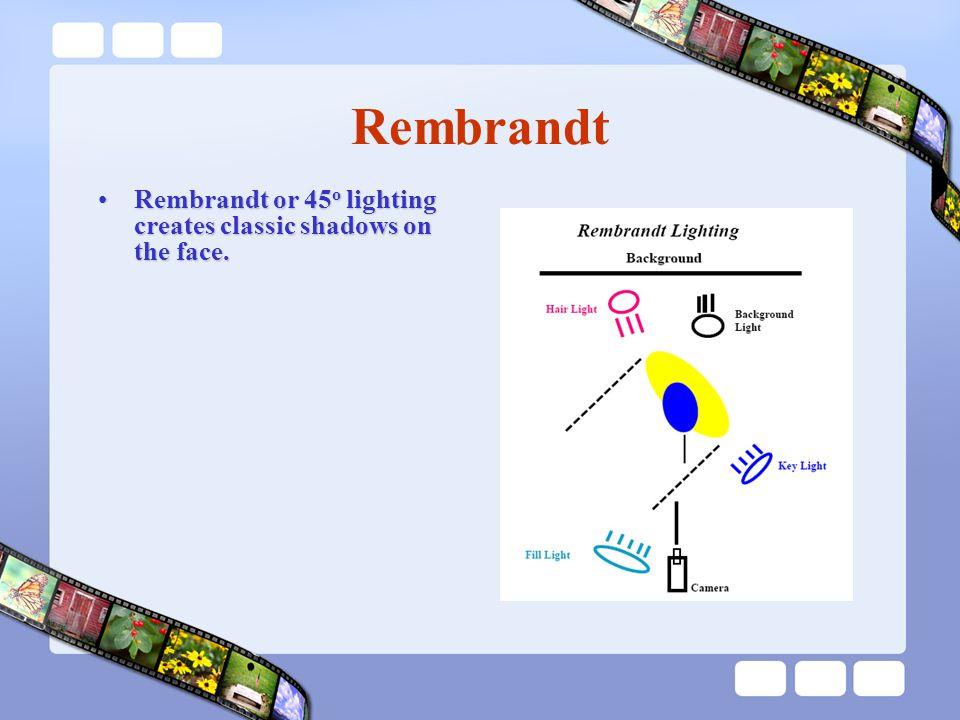 Rembrandt Rembrandt or 45 o lighting creates classic shadows on the face.Rembrandt or 45 o lighting creates classic shadows on the face.