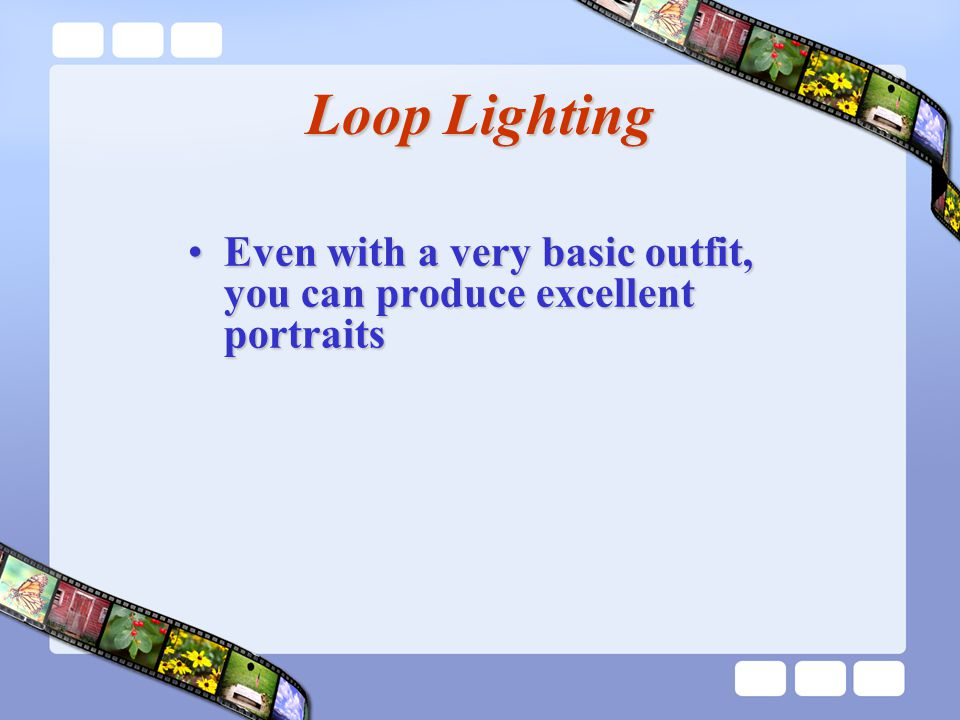 Loop Lighting Even with a very basic outfit, you can produce excellent portraitsEven with a very basic outfit, you can produce excellent portraits