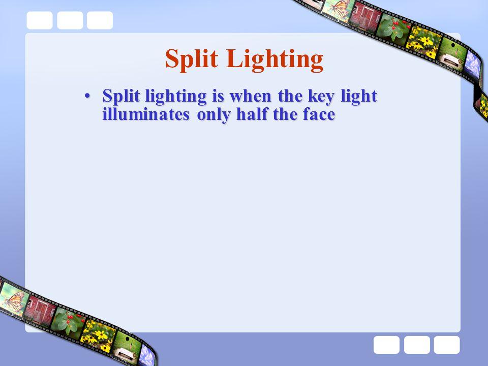 Split Lighting Split lighting is when the key light illuminates only half the faceSplit lighting is when the key light illuminates only half the face