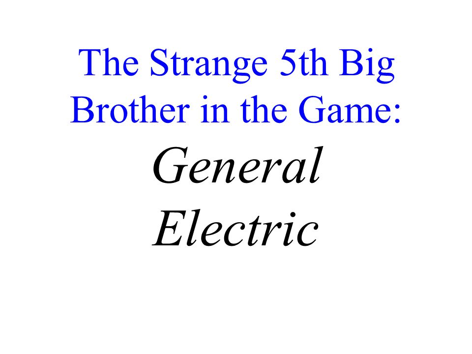 The Strange 5th Big Brother in the Game: General Electric