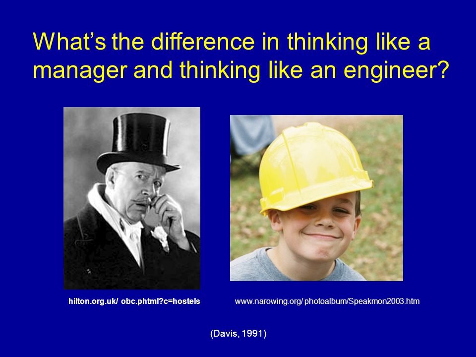 (Davis, 1991) What's the difference in thinking like a manager and thinking like an engineer? hilton.org.uk/ obc.phtml?c=hostelswww.narowing.org/ phot