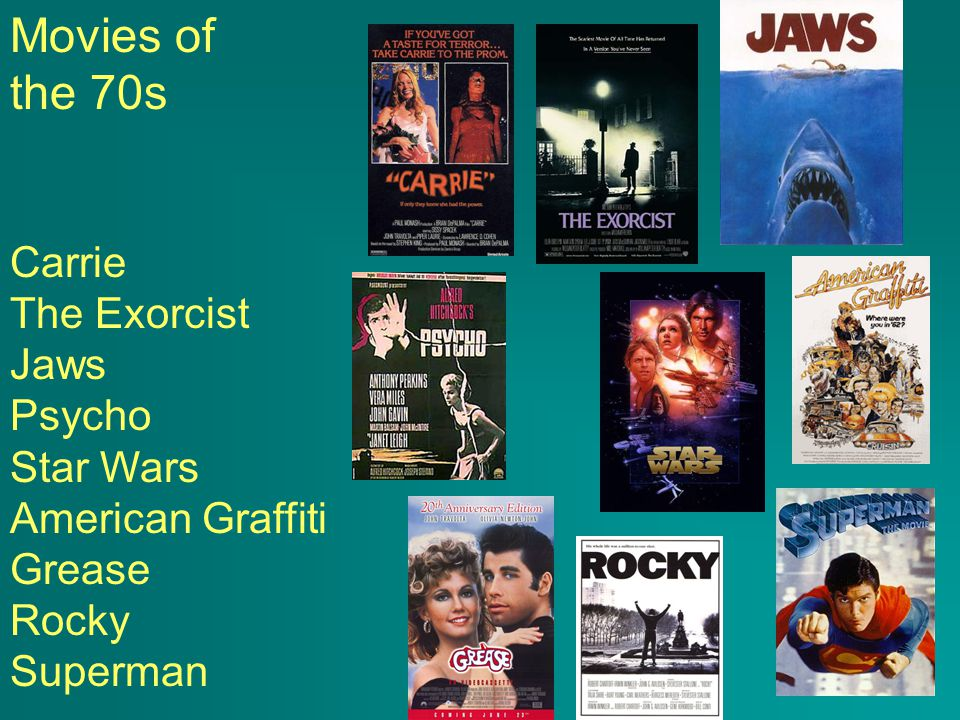 Movies of the 70s Carrie The Exorcist Jaws Psycho Star Wars American Graffiti Grease Rocky Superman