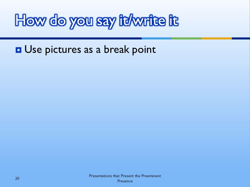  Use pictures as a break point 20 Presentations that Present the Preeminent Presence