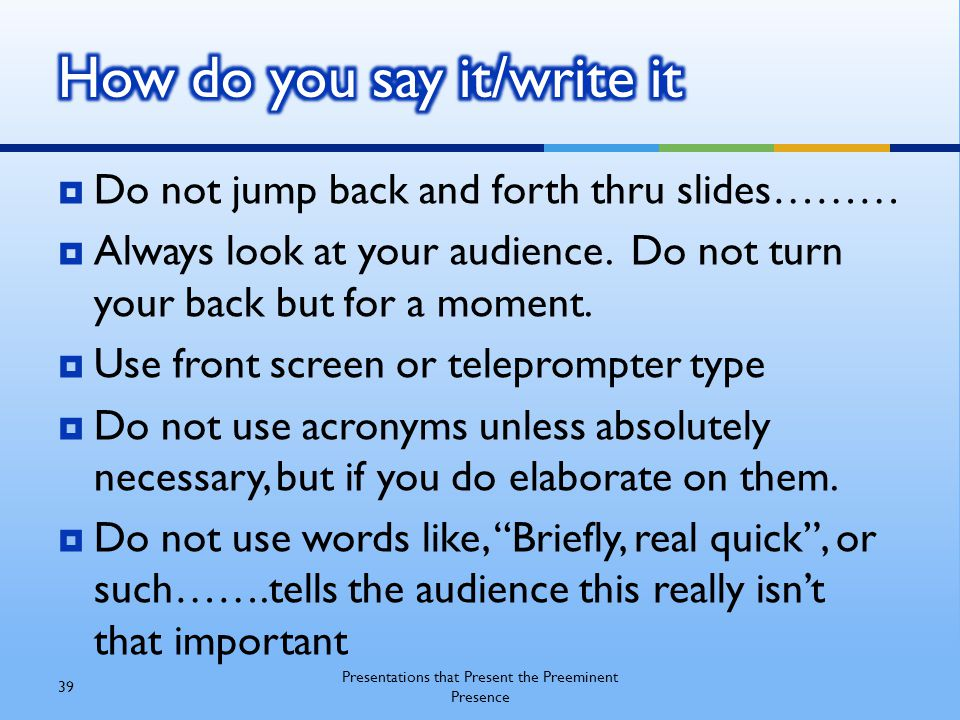 Do not jump back and forth thru slides………  Always look at your audience.