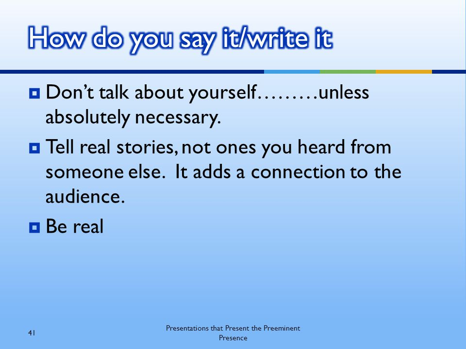  Don't talk about yourself………unless absolutely necessary.