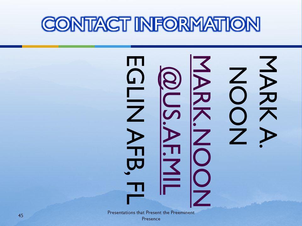 MARK A. NOON MARK.NOON @US.AF.MIL EGLIN AFB, FL Presentations that Present the Preeminent Presence 45