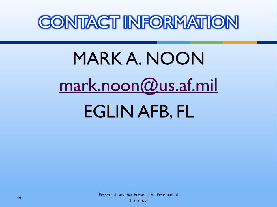 MARK A. NOON mark.noon@us.af.mil EGLIN AFB, FL Presentations that Present the Preeminent Presence 46