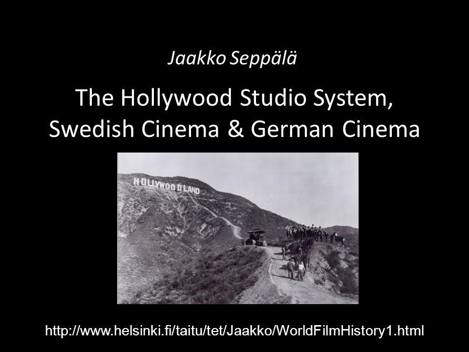 The Hollywood Studio System, Swedish Cinema & German Cinema Jaakko Seppälä http://www.helsinki.fi/taitu/tet/Jaakko/WorldFilmHistory1.html