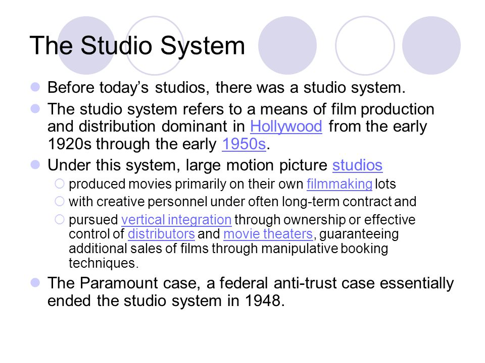 The Studio System Before today's studios, there was a studio system.