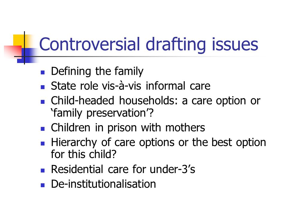 Controversial drafting issues Defining the family State role vis-à-vis informal care Child-headed households: a care option or 'family preservation'.