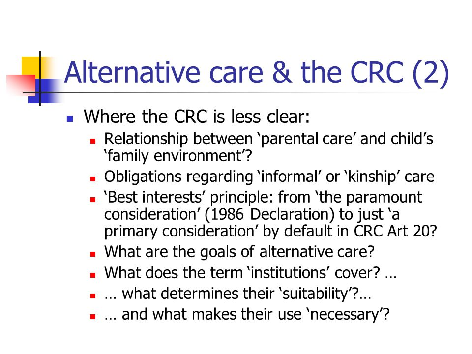 Alternative care & the CRC (2) Where the CRC is less clear: Relationship between 'parental care' and child's 'family environment'? Obligations regardi