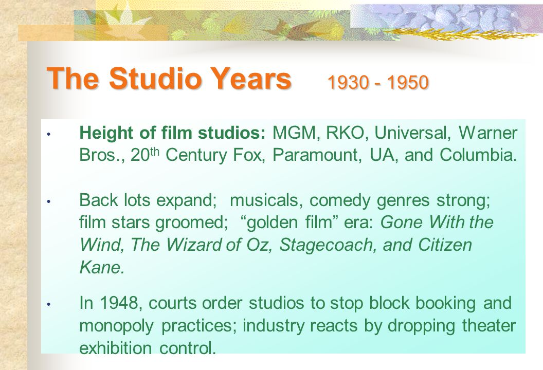 The Studio Years 1930 - 1950 Height of film studios: MGM, RKO, Universal, Warner Bros., 20 th Century Fox, Paramount, UA, and Columbia. Back lots expa